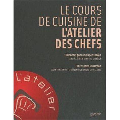 livre cuisine professionnelle livre le cours de cuisine de l 39 atelier des chefs ma cuisine fait 6 mètres carrés