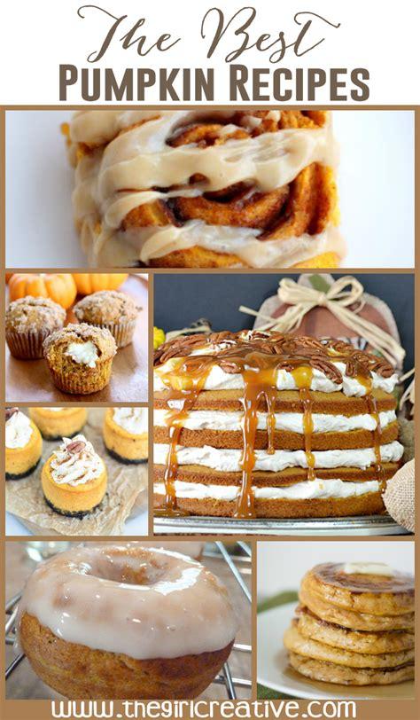 best pumpkin recipe the best pumpkin recipes the girl creative