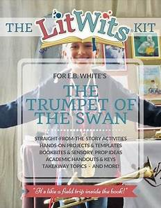 The Litwits Kit For The Trumpet Of The Swan By Eb White