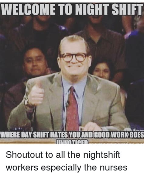 Night Shift Memes - 25 best memes about welcome to night shift welcome to night shift memes