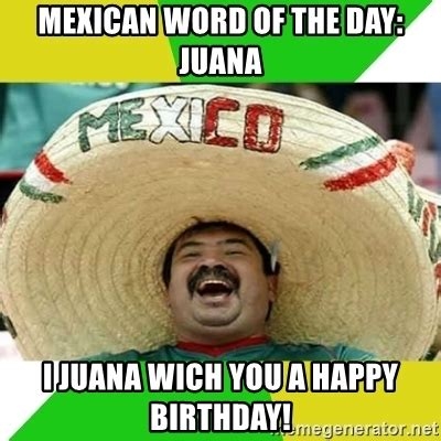 Mexican Birthday Meme - mexican word of the day juana i juana wich you a happy birthday happy mexican meme generator