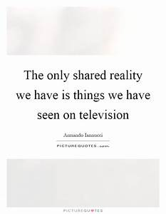 The only shared reality we have is things we have seen on ...