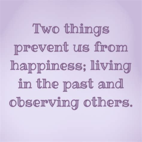 Two Things Prevent Us From Happiness Living In The Past And Observing Others