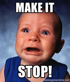 Stop Meme - make it stop crying baby meme generator