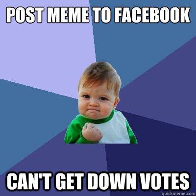 Get Down Meme - post meme to facebook can t get down votes success kid quickmeme
