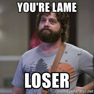 Lame Meme You Re Lame Loser Alan Hangover Meme Generator