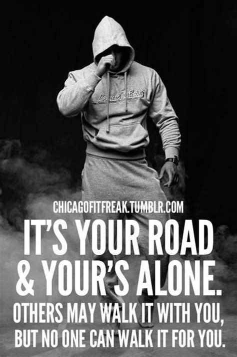 Gym Life Meme - it s your road and yours alone others may walk it with you but no one can walk it for you