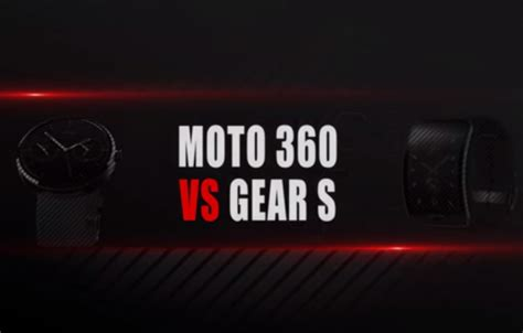 motorola moto 360 vs samsung gear s the battle of smartwatch which is the better android
