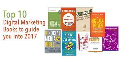 digital marketing books top 10 digital marketing books to guide you into 2017
