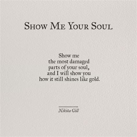 Show Me Your Soul By @nikitagill1  Beautiful Words
