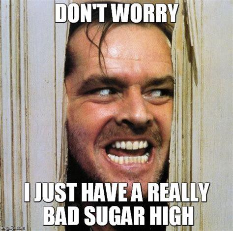 Sugar Meme - image tagged in stephen king jack nicholson memes movies pokemon imgflip