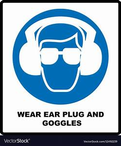 Wear ear plugs and goggles sign Royalty Free Vector Image