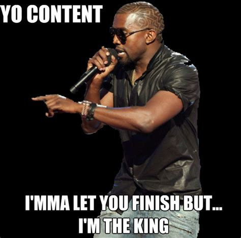Kanye Meme - sorry kanye but content is still the king