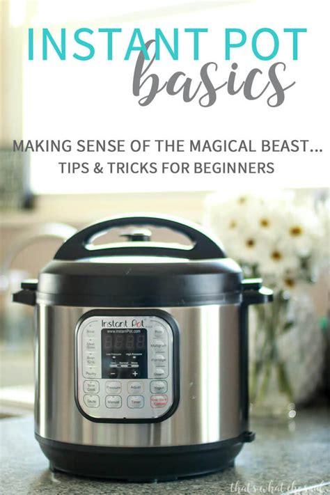 Instant Pot Tips For Beginners  Instant Pot Basics That