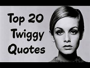 Top 20 Twiggy Q... Famous Modelling Quotes