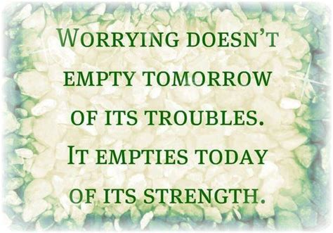 worrying doesnt empty tomorrow   troubles