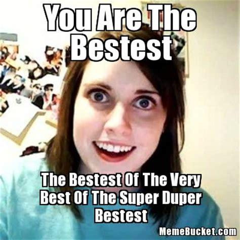 Your The Best Meme - your the best meme you re the best nacholibre meme generator your my best friend memes