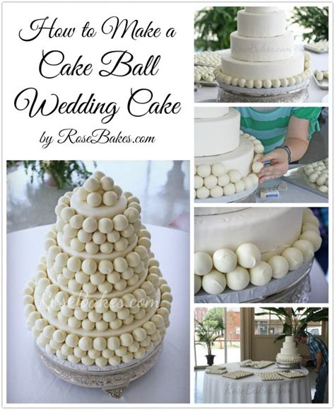 how to make a cake how to make a cake ball wedding cake rose bakes