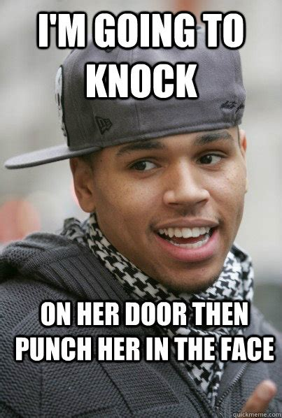 Punch Meme - i m going to knock on her door then punch her in the face scumbag chris brown quickmeme
