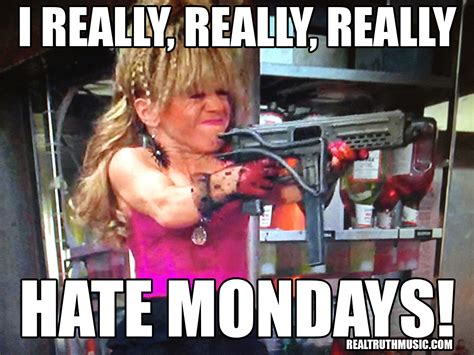 I Hate Mondays Meme - real truth music memes