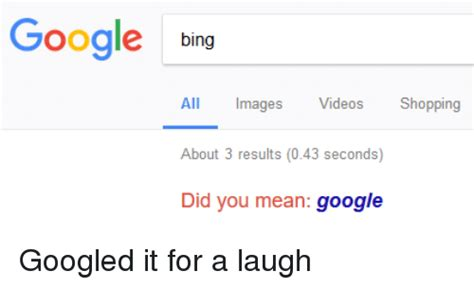 Google Did You Mean Meme - google bing all mages videos shopping about 3 results 043 seconds did you mean google funny