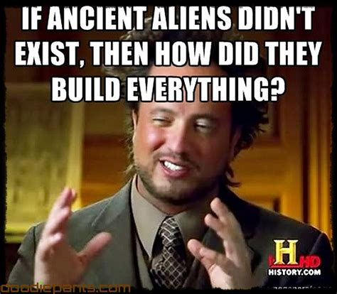 Ancient Aliens Meme - the gipster