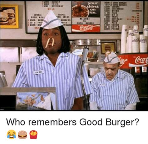 Good Burger Meme - 25 best memes about good burger good burger memes