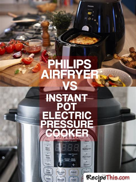 pot instant cooker pressure vs electric philips airfryer recipethis recipe