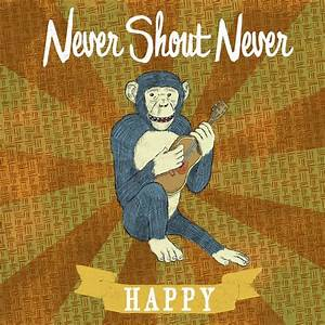 Never Shout Never – Happy Lyrics | Genius Lyrics