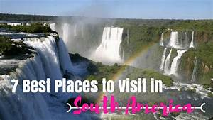 7 Best Places to Visit in South America   Where in the ...