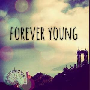 FOREVER YOUNG QUOTES TUMBLR image quotes at hippoquotes.com