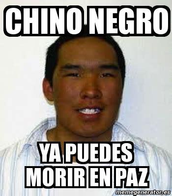 Meme Negro - meme personalizado chino negro ya puedes morir en paz 1403162