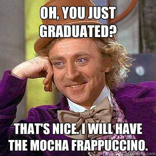 Willy Wonka Tell Me More Meme - oh you just graduated that s nice i will have the mocha frappuccino creepy wonka quickmeme