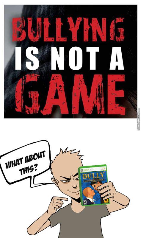 Bully Meme Bullying Is Not A By Photoshoper Meme Center