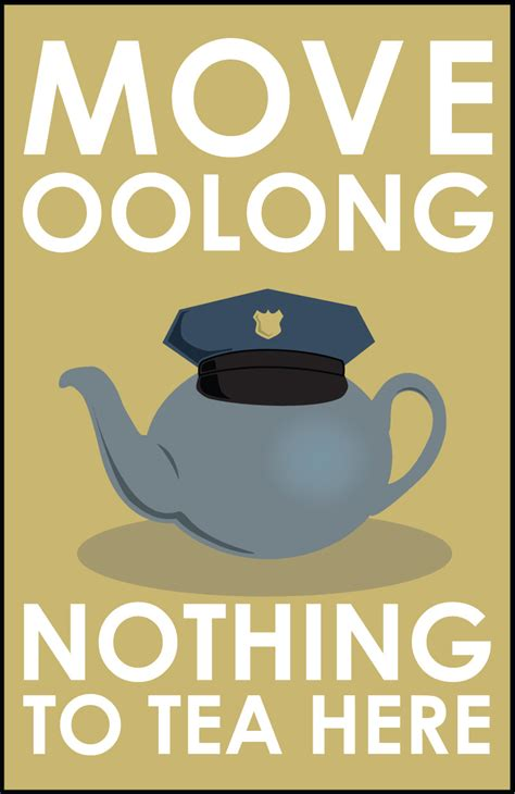Move oolong nothing to tea here (another tea pun!)