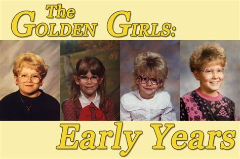 60 Year Old Child Meme - if the golden girls were played by 6 year olds
