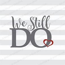 We Still Do Svg Dxf Png Pdf Jpg Ai Anniversary Clip Art