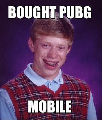 Mobile Meme - meme creator bought pubg mobile meme generator at memecreator org