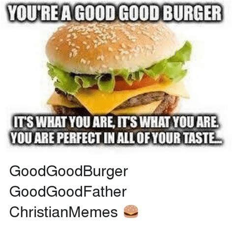 Meme Burger - funny good burger memes of 2016 on sizzle good
