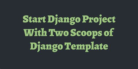 django cms project templates start django project with two scoops of django template