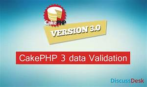 cakephp 3 data validation in models controllers and views