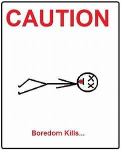 Caution: Boredom Kills by plasmaknife on deviantART