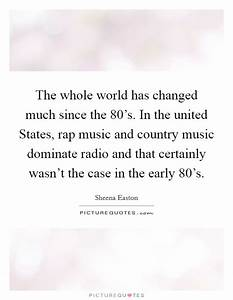 The whole world has changed much since the 80's. In the ...