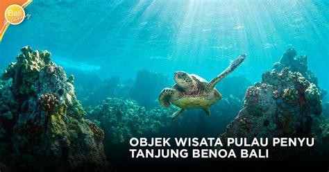 objek wisata pulau penyu tanjung benoa bali bali getaway