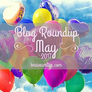 Blog Roundup  May 2017  U00ab A Brave Writer U2019s Life In Brief