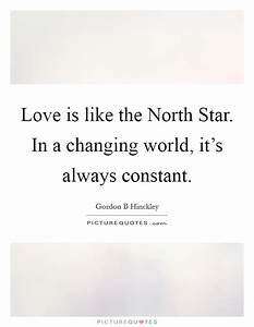 Changing The Wo... North Star Love Quotes