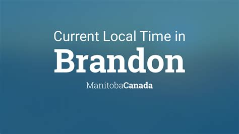 current local time  brandon manitoba canada