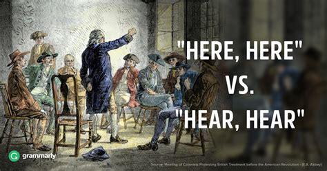 Here, Here Vs Hear, Hear  Grammarly Blog