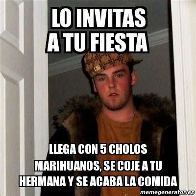 Memes De Marihuanos - meme scumbag steve lo invitas a tu fiesta llega con 5 cholos marihuanos se coje a tu hermana
