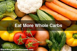 What Is The Difference Between Whole Carbs And Processed  Refined Carbs